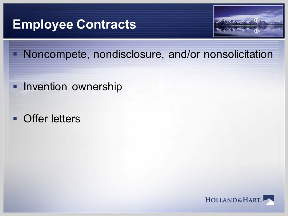 Employee Contracts  Noncompete, nondisclosure, and/or nonsolicitation  Invention ownership  Offer letters