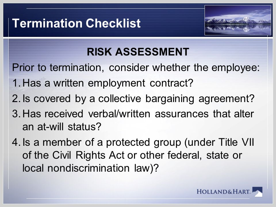 Termination Checklist RISK ASSESSMENT Prior to termination, consider whether the employee: 1.Has a written employment contract.