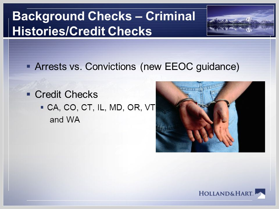 Background Checks – Criminal Histories/Credit Checks  Arrests vs.