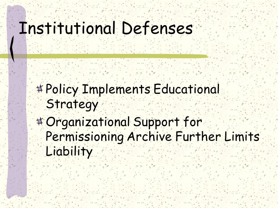 Institutional Defenses Policy Implements Educational Strategy Organizational Support for Permissioning Archive Further Limits Liability