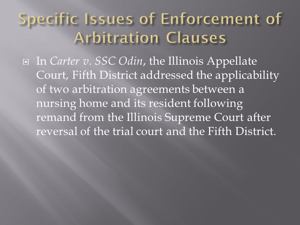  In Carter v. SSC Odin, the Illinois Appellate Court, Fifth District addressed the applicability of two arbitration agreements between a nursing home