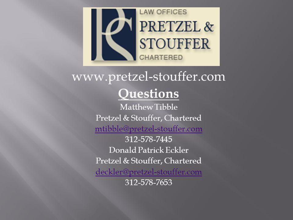 www.pretzel-stouffer.com Questions Matthew Tibble Pretzel & Stouffer, Chartered mtibble@pretzel-stouffer.com 312-578-7445 Donald Patrick Eckler Pretzel & Stouffer, Chartered deckler@pretzel-stouffer.com 312-578-7653