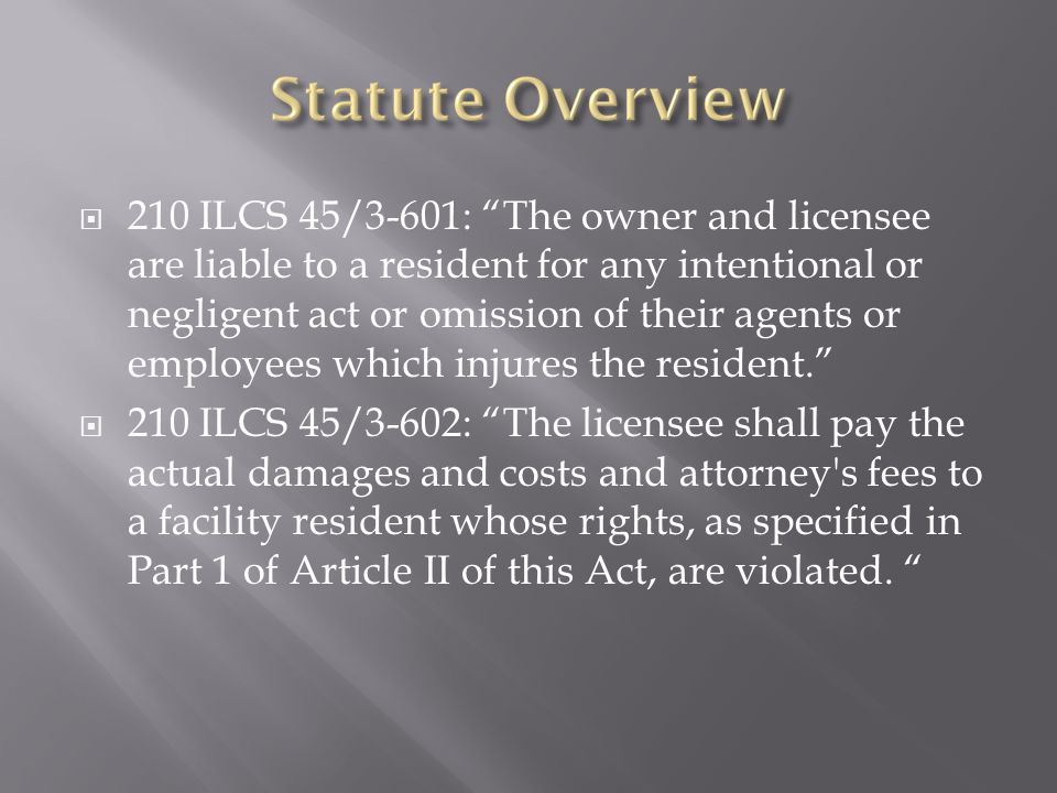 " 210 ILCS 45/3-601: ""The owner and licensee are liable to a resident for any intentional or negligent act or omission of their agents or employees wh"
