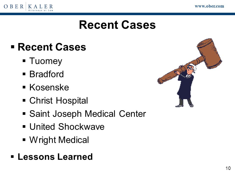 www.ober.com 10 Recent Cases  Recent Cases  Tuomey  Bradford  Kosenske  Christ Hospital  Saint Joseph Medical Center  United Shockwave  Wright Medical  Lessons Learned