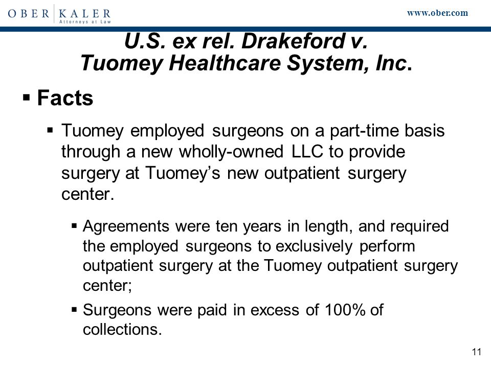 www.ober.com 11 U.S. ex rel. Drakeford v. Tuomey Healthcare System, Inc.  Facts  Tuomey employed surgeons on a part-time basis through a new wholly-
