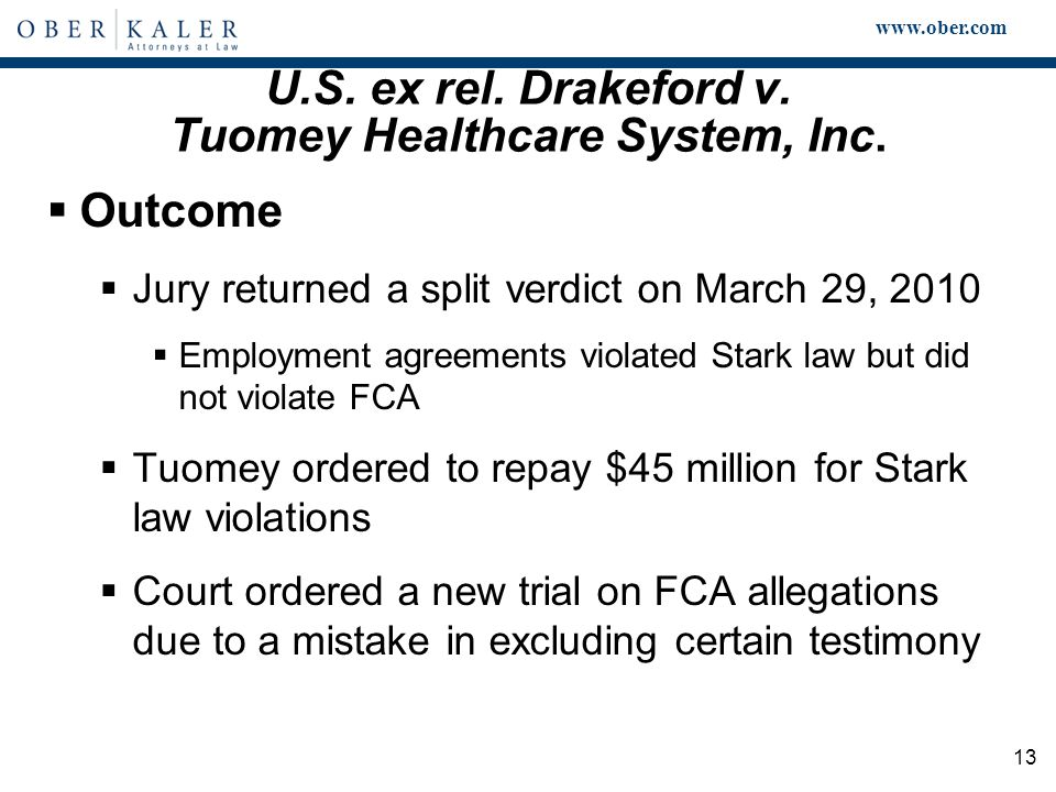 www.ober.com 13 U.S. ex rel. Drakeford v. Tuomey Healthcare System, Inc.  Outcome  Jury returned a split verdict on March 29, 2010  Employment agre