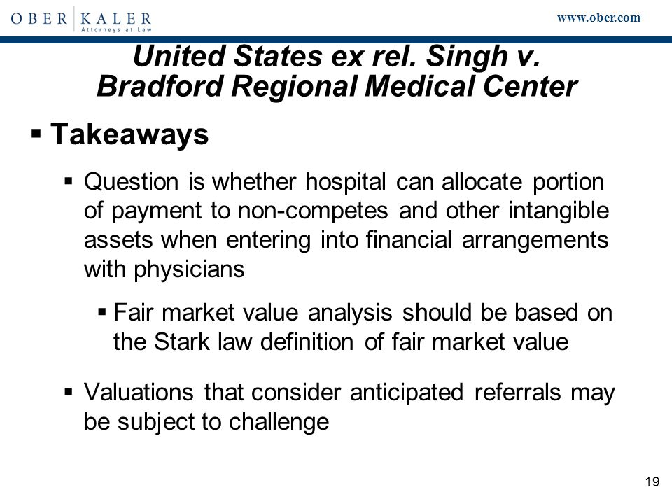 www.ober.com 19 United States ex rel. Singh v. Bradford Regional Medical Center  Takeaways  Question is whether hospital can allocate portion of pay