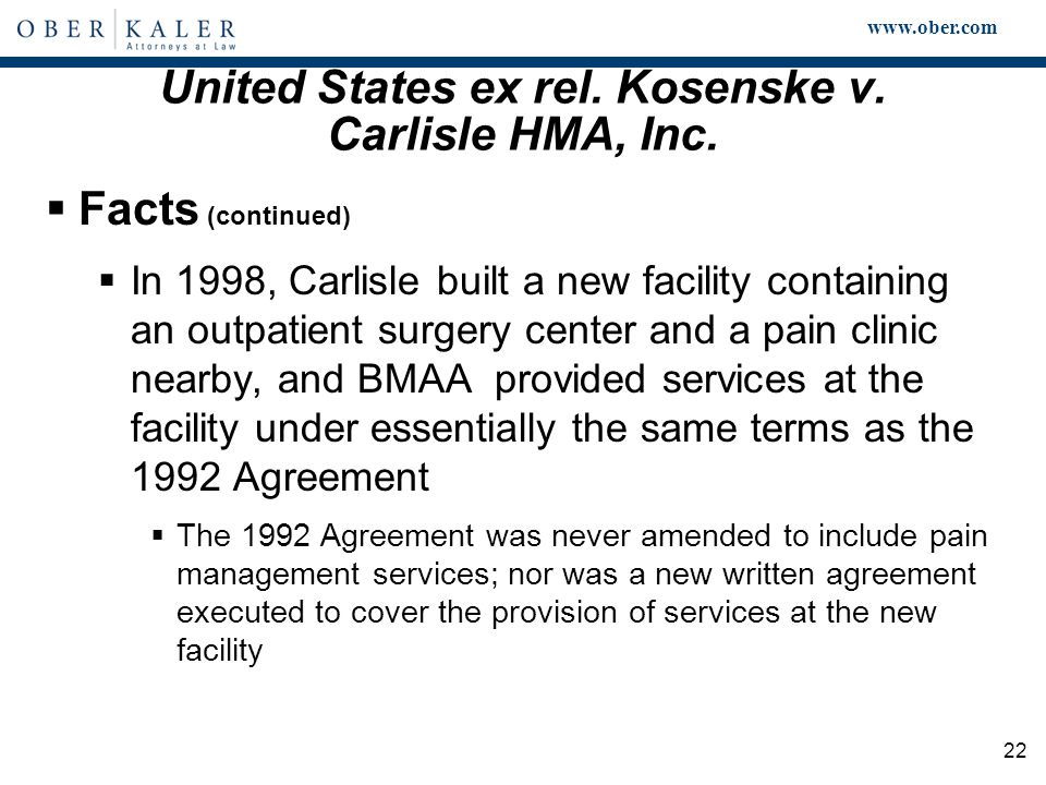 www.ober.com 22 United States ex rel. Kosenske v. Carlisle HMA, Inc.  Facts (continued)  In 1998, Carlisle built a new facility containing an outpat