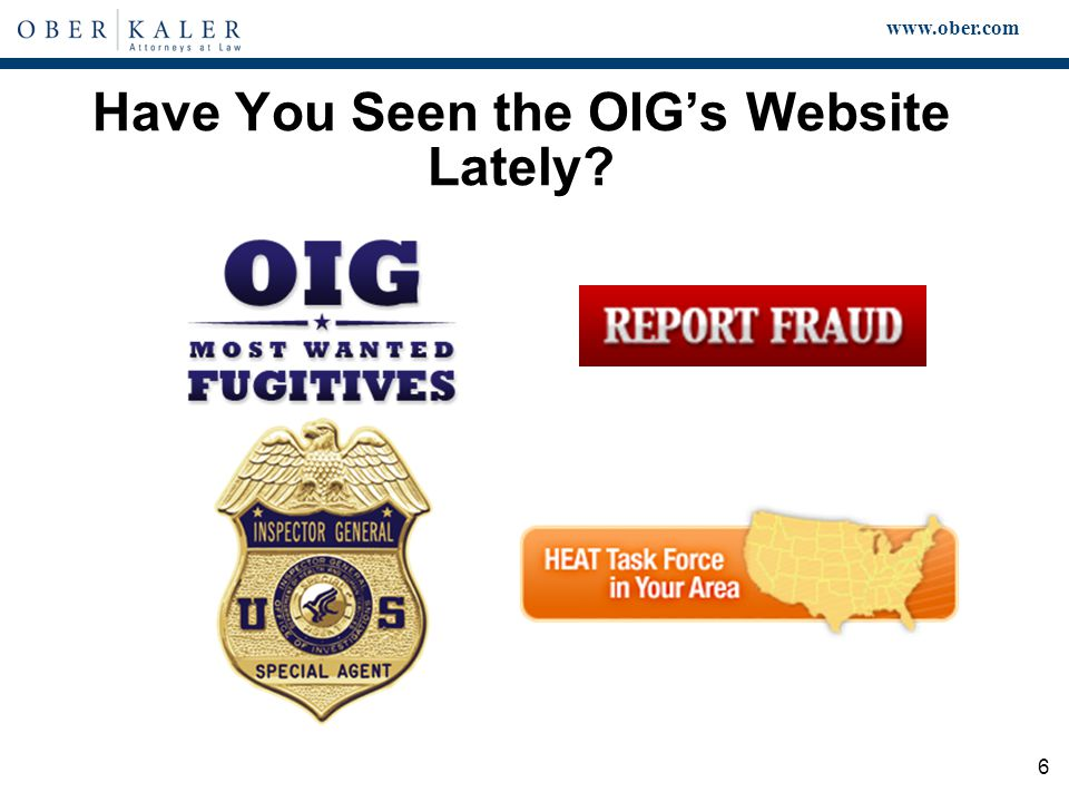 www.ober.com 7 Aggressive Enforcement  From new joint DOJ/OIG website www.stopmedicarefraud.gov www.stopmedicarefraud.gov  A joint effort by HHS and the Department of Justice recovered a record $4 billion from fraudsters in FY2010.