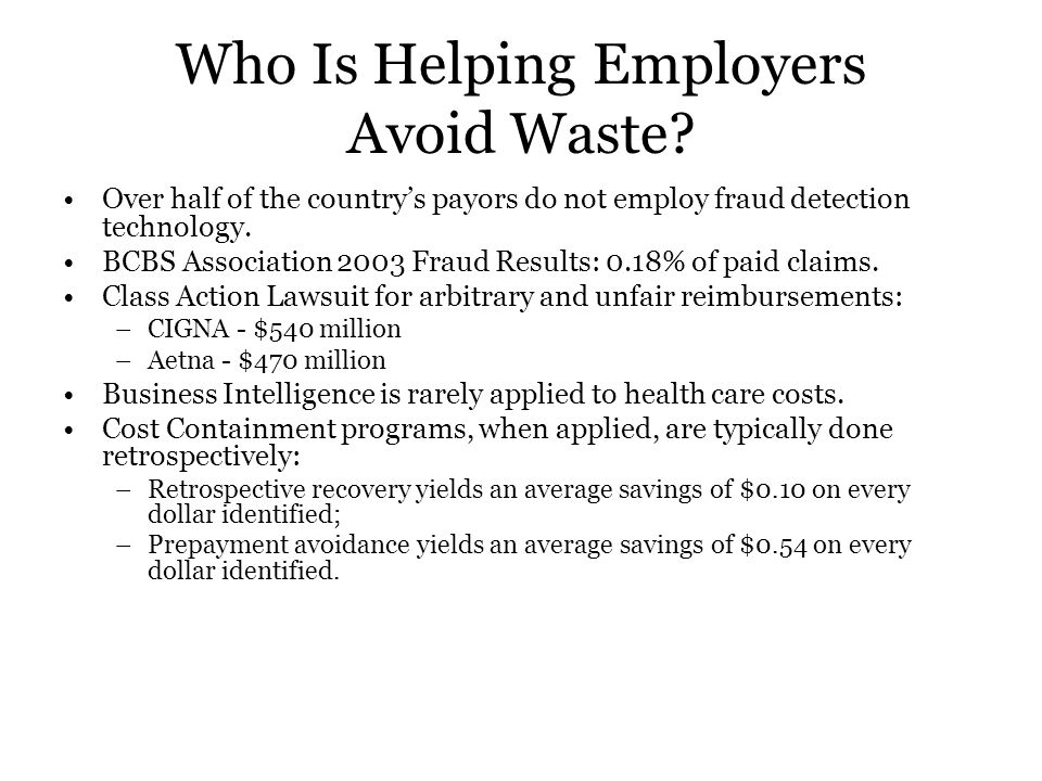 Who Is Helping Employers Avoid Waste? Over half of the country's payors do not employ fraud detection technology. BCBS Association 2003 Fraud Results: