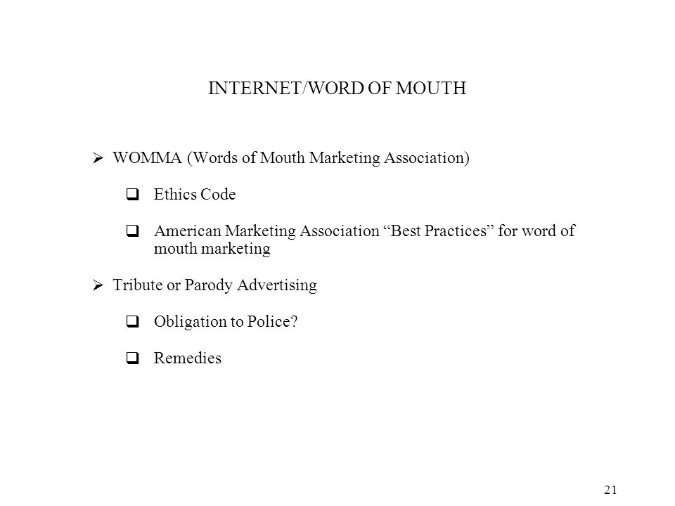 21 INTERNET/WORD OF MOUTH  WOMMA (Words of Mouth Marketing Association)  Ethics Code  American Marketing Association Best Practices for word of mouth marketing  Tribute or Parody Advertising  Obligation to Police.