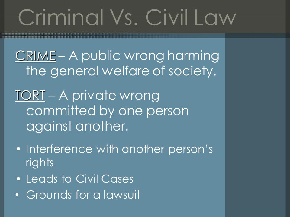 Criminal Vs. Civil Law CRIME CRIME – A public wrong harming the general welfare of society.