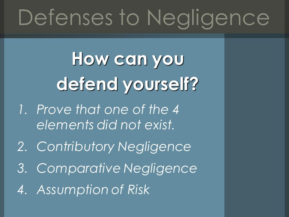 Defenses to Negligence How can you defend yourself.