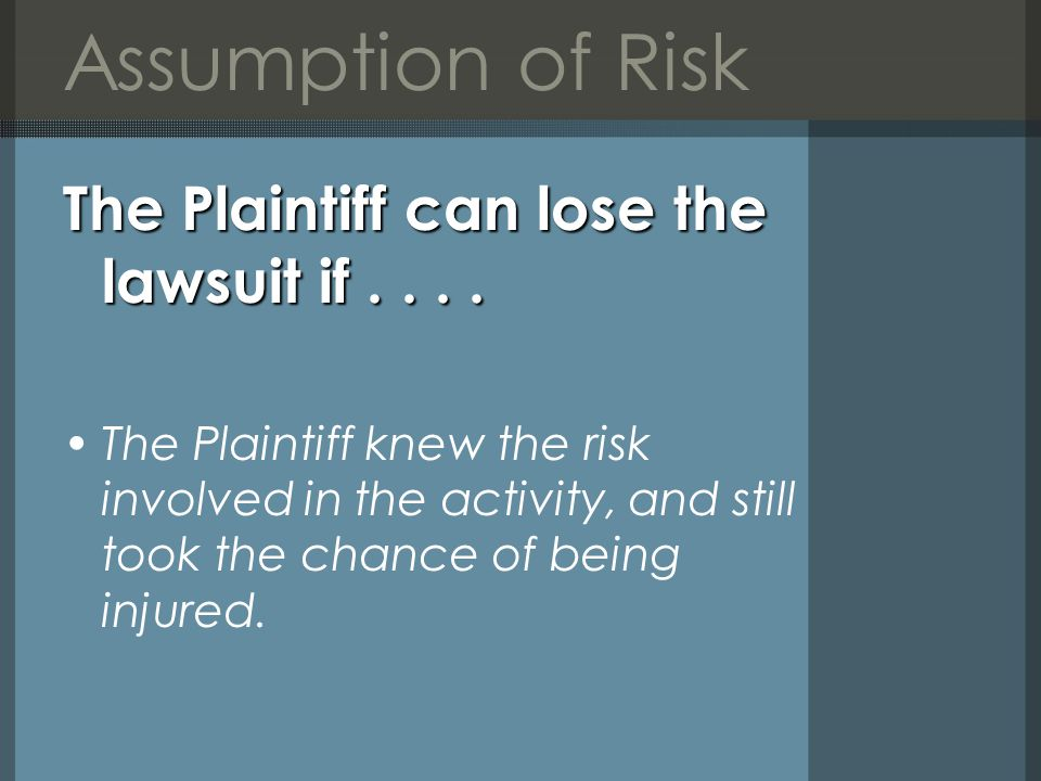 Assumption of Risk The Plaintiff can lose the lawsuit if....