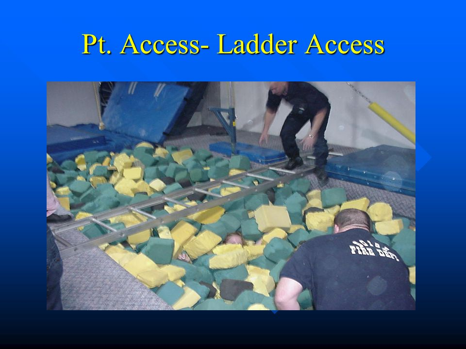 Pt. Access- Ladder Access Uses a standard FD roof ladder (16 feet ) to span the pit Uses a standard FD roof ladder (16 feet ) to span the pit The ladd