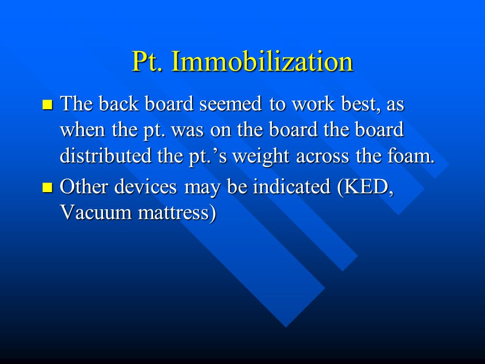 Pt. Immobilization The pt. is often found in a pseudo seating position when supine The pt.