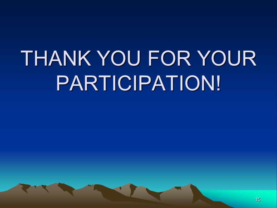 15 THANK YOU FOR YOUR PARTICIPATION!