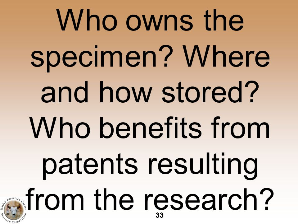 33 Who owns the specimen. Where and how stored.