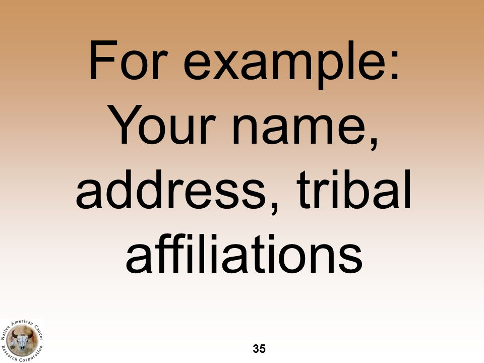 35 For example: Your name, address, tribal affiliations