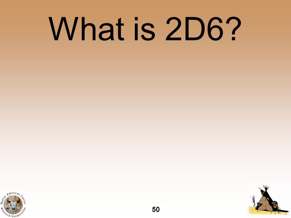 50 What is 2D6?