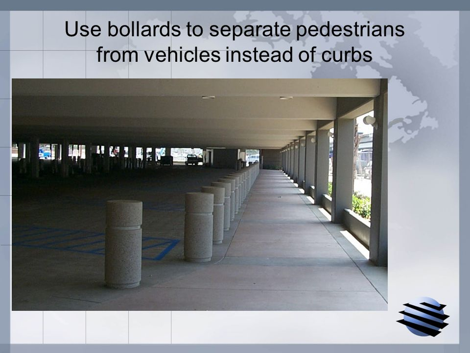 Use bollards to separate pedestrians from vehicles instead of curbs