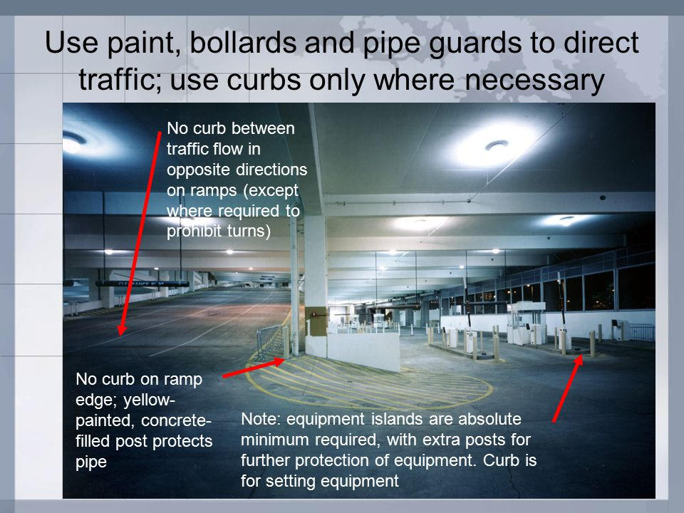 Use paint, bollards and pipe guards to direct traffic; use curbs only where necessary No curb on ramp edge; yellow- painted, concrete- filled post protects pipe Note: equipment islands are absolute minimum required, with extra posts for further protection of equipment.