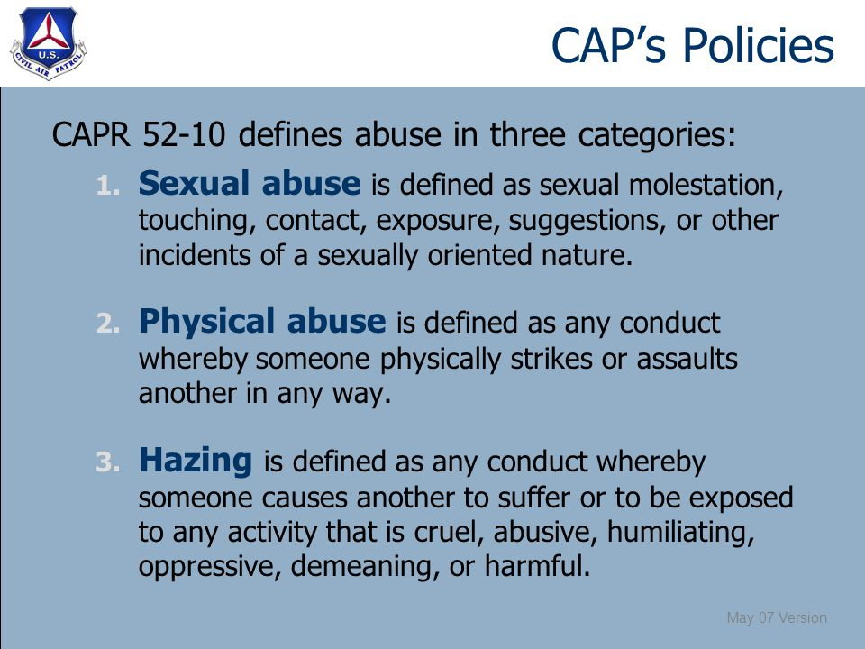 May 07 Version CAP's Policies CAPR 52-10 defines abuse in three categories: 1.