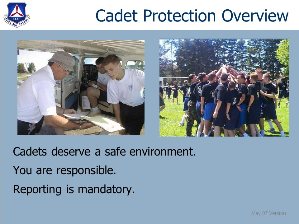 May 07 Version Cadet Protection Objectives Know the definitions and signs of abuse.