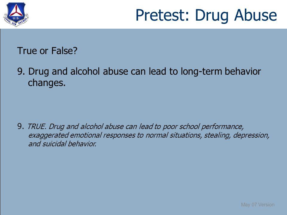 May 07 Version Pretest: Drug Abuse True or False. 9.