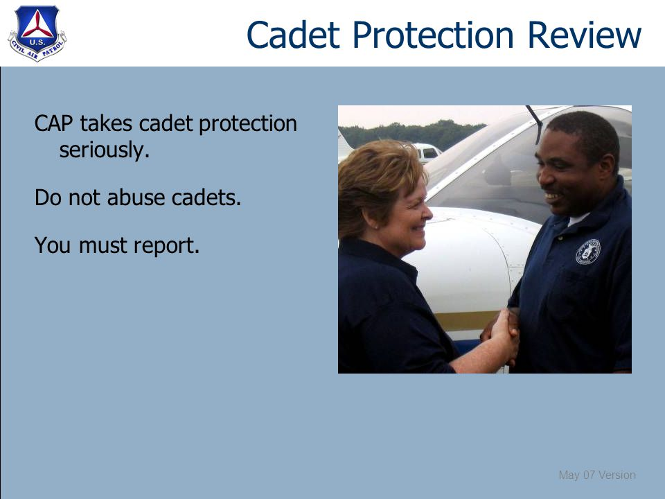 May 07 Version Cadet Protection Review CAP takes cadet protection seriously.