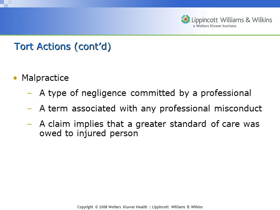 Copyright © 2008 Wolters Kluwer Health | Lippincott Williams & Wilkins Malpractice –A type of negligence committed by a professional –A term associate
