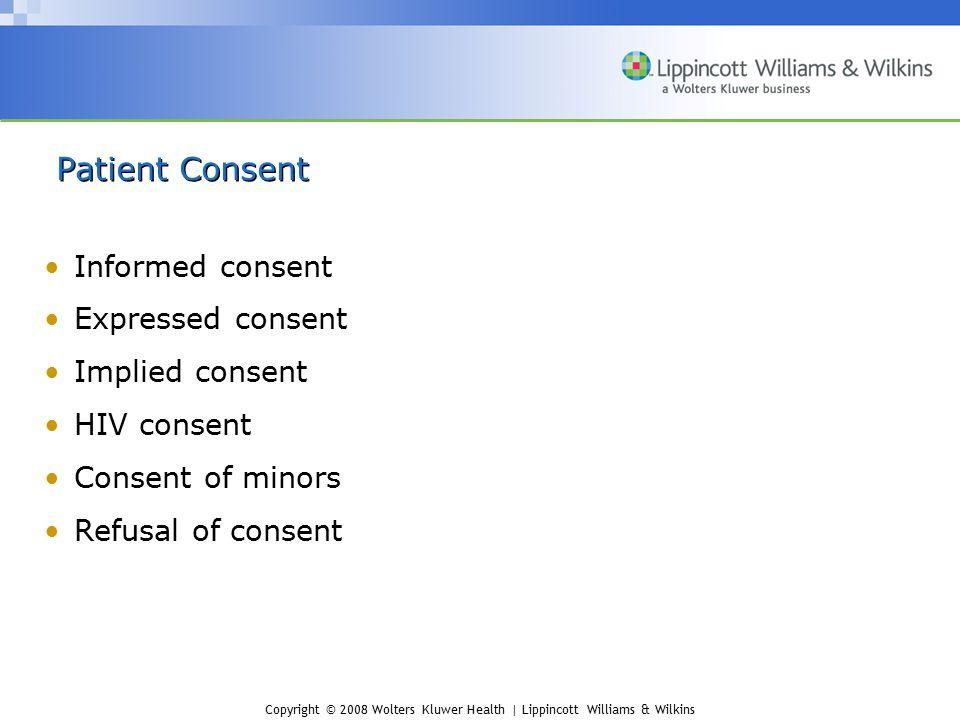 Copyright © 2008 Wolters Kluwer Health | Lippincott Williams & Wilkins Patient Consent Informed consent Expressed consent Implied consent HIV consent