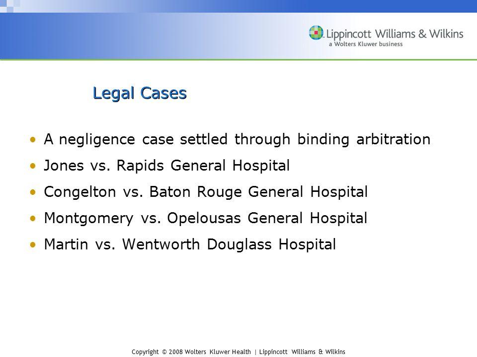 Copyright © 2008 Wolters Kluwer Health | Lippincott Williams & Wilkins Legal Cases A negligence case settled through binding arbitration Jones vs. Rap