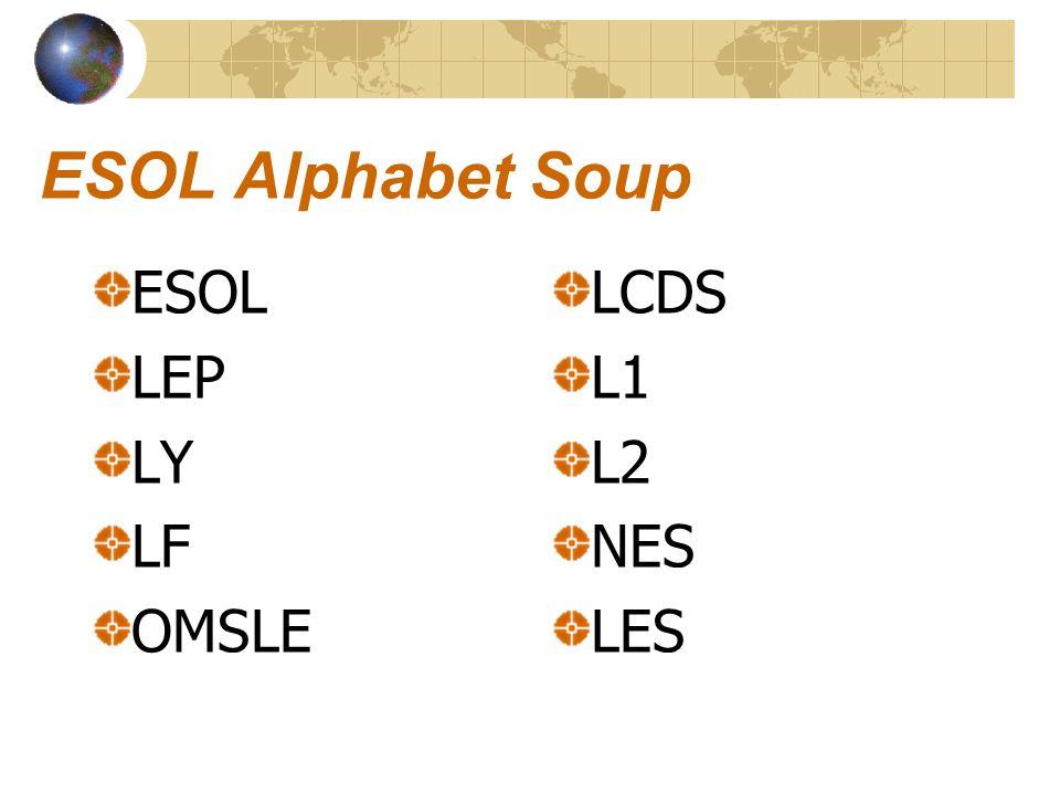 ESOL Alphabet Soup ESOL LEP LY LF OMSLE LCDS L1 L2 NES LES