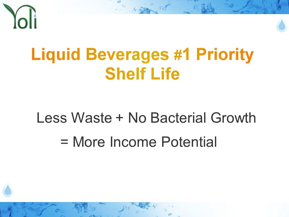 = More Income Potential Less Waste + No Bacterial Growth