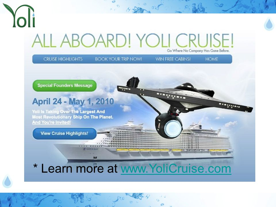 * Learn more at www.YoliCruise.comwww.YoliCruise.com
