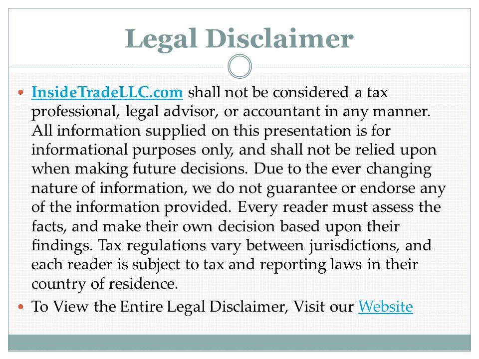 Legal Disclaimer InsideTradeLLC.com shall not be considered a tax professional, legal advisor, or accountant in any manner.