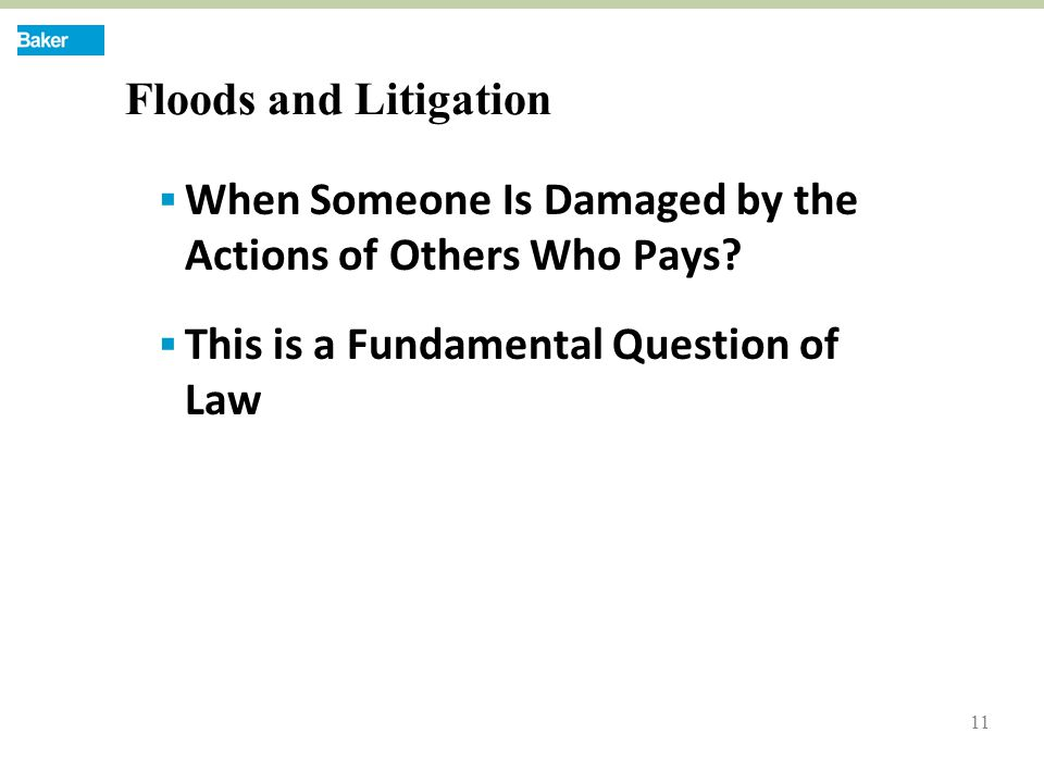 11 Floods and Litigation  When Someone Is Damaged by the Actions of Others Who Pays.