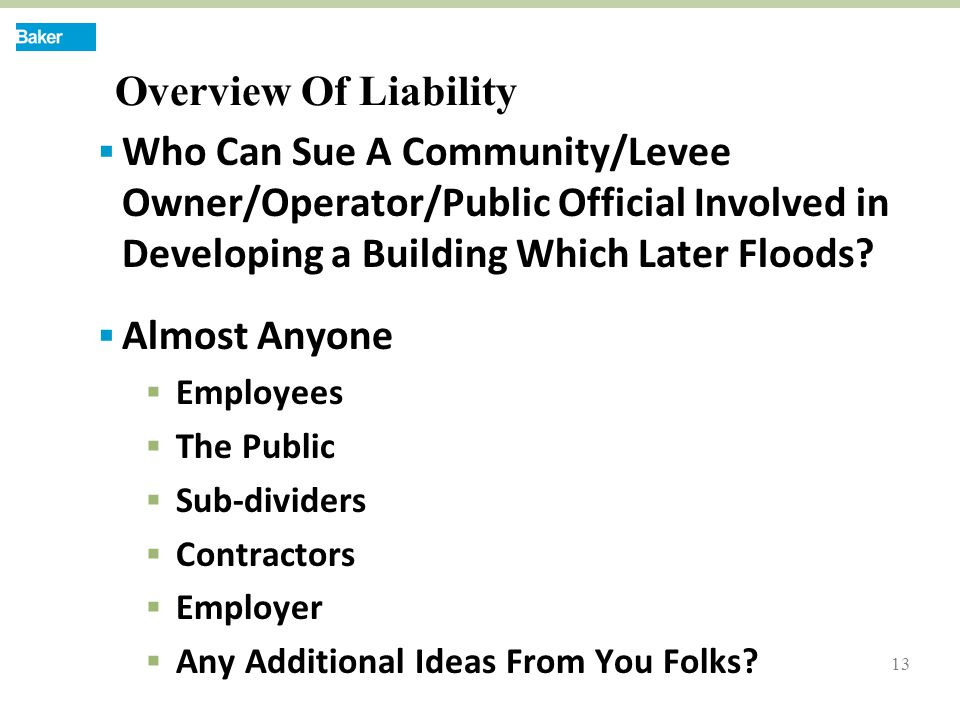 13 Overview Of Liability  Who Can Sue A Community/Levee Owner/Operator/Public Official Involved in Developing a Building Which Later Floods.