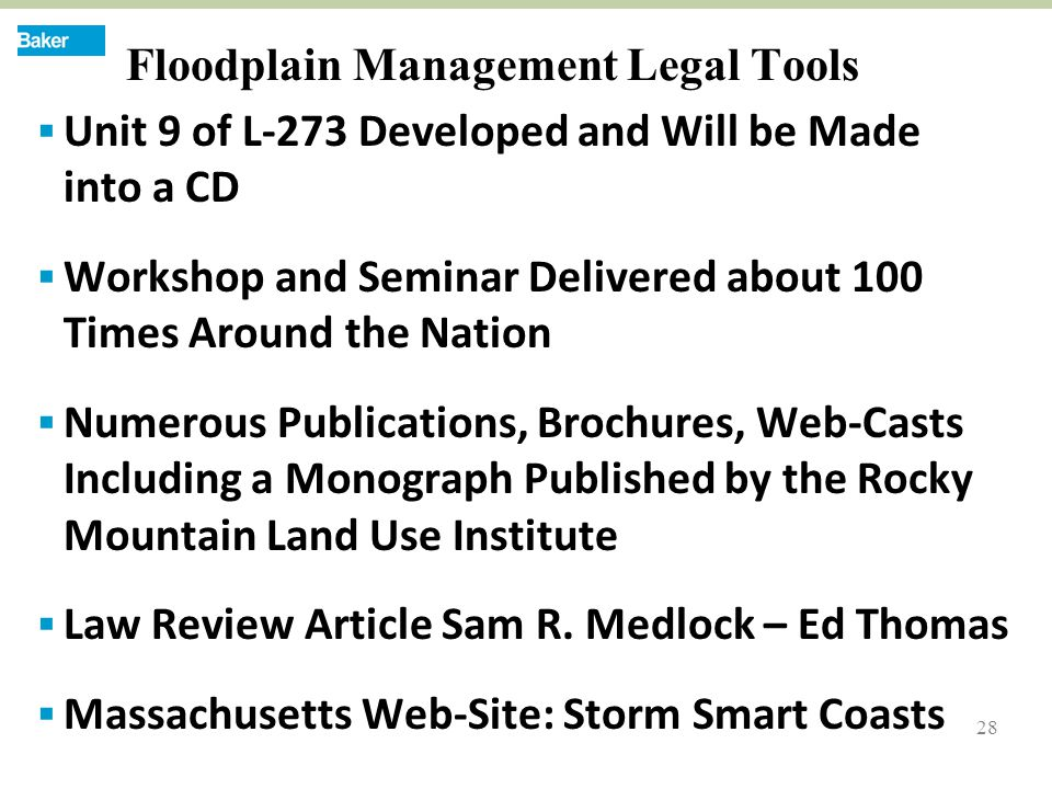 28 Floodplain Management Legal Tools  Unit 9 of L-273 Developed and Will be Made into a CD  Workshop and Seminar Delivered about 100 Times Around the Nation  Numerous Publications, Brochures, Web-Casts Including a Monograph Published by the Rocky Mountain Land Use Institute  Law Review Article Sam R.