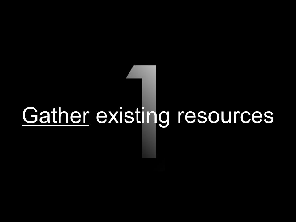 36 Gather existing resources