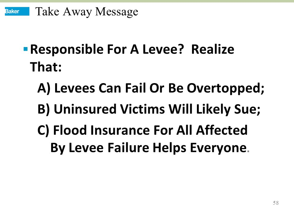 58 Take Away Message  Responsible For A Levee.