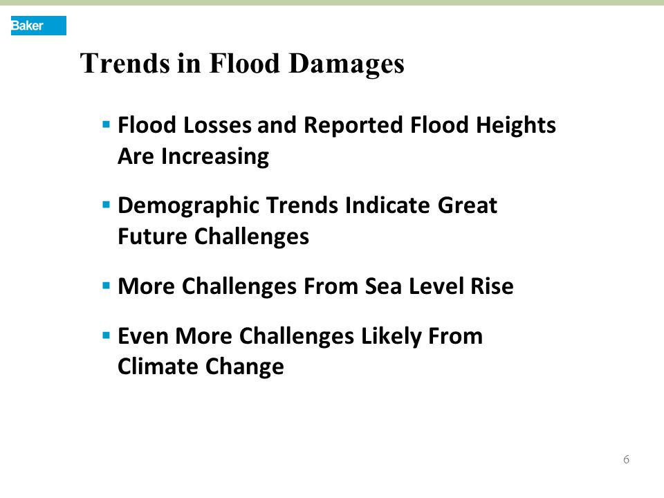 6 Trends in Flood Damages  Flood Losses and Reported Flood Heights Are Increasing  Demographic Trends Indicate Great Future Challenges  More Challenges From Sea Level Rise  Even More Challenges Likely From Climate Change