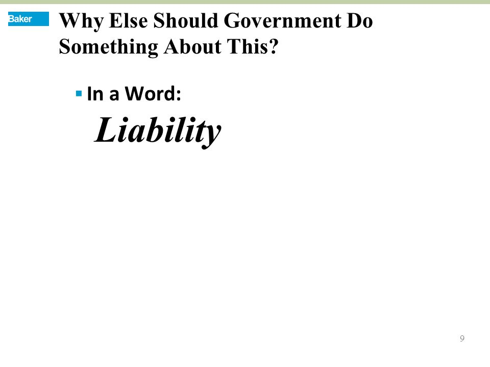 9 Why Else Should Government Do Something About This  In a Word: Liability