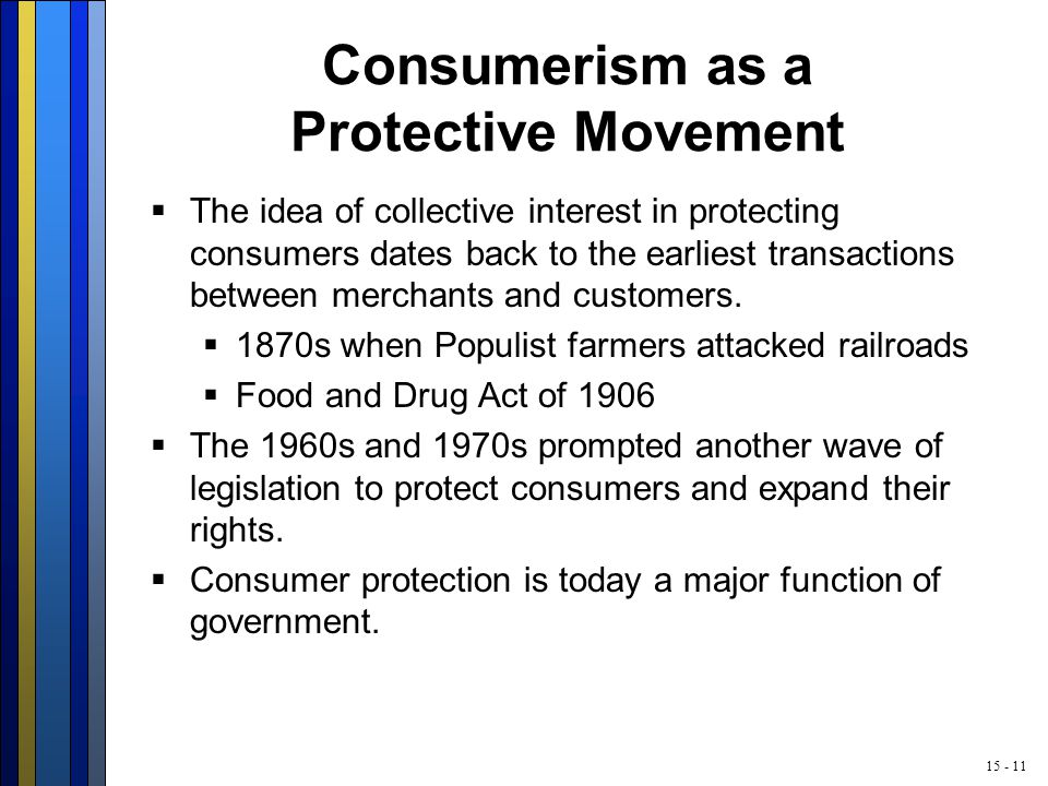 15 - 11 Consumerism as a Protective Movement  The idea of collective interest in protecting consumers dates back to the earliest transactions between merchants and customers.