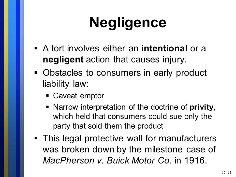 15 - 18 Negligence  A tort involves either an intentional or a negligent action that causes injury.