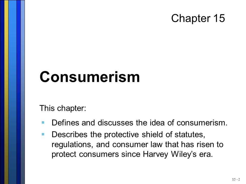 15 - 2 Chapter 15 Consumerism This chapter:  Defines and discusses the idea of consumerism.