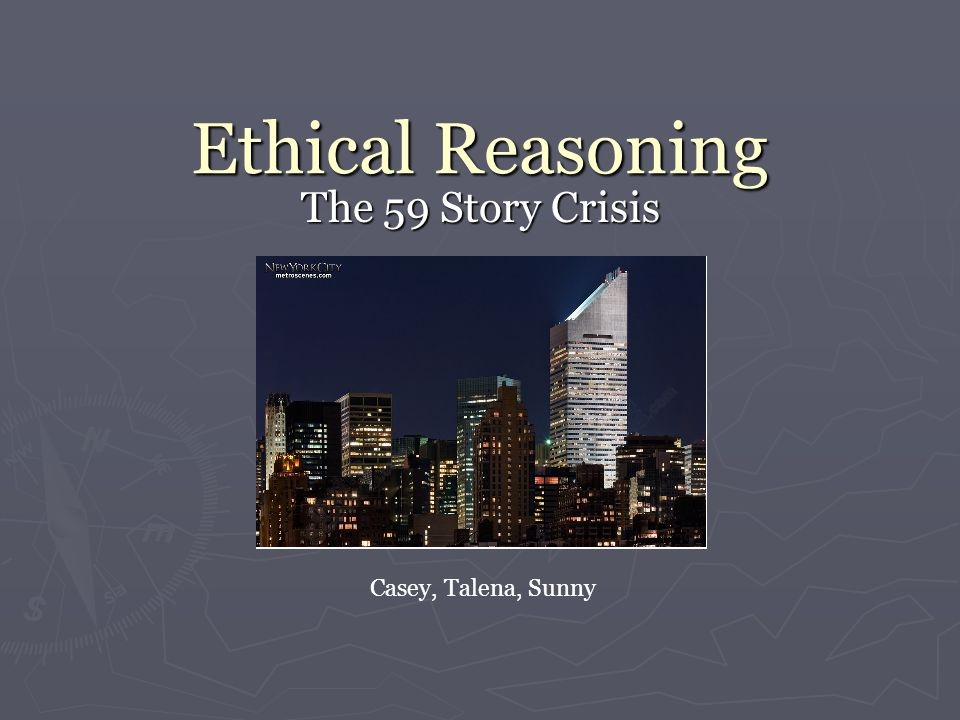Ethical Reasoning The 59 Story Crisis Casey, Talena, Sunny