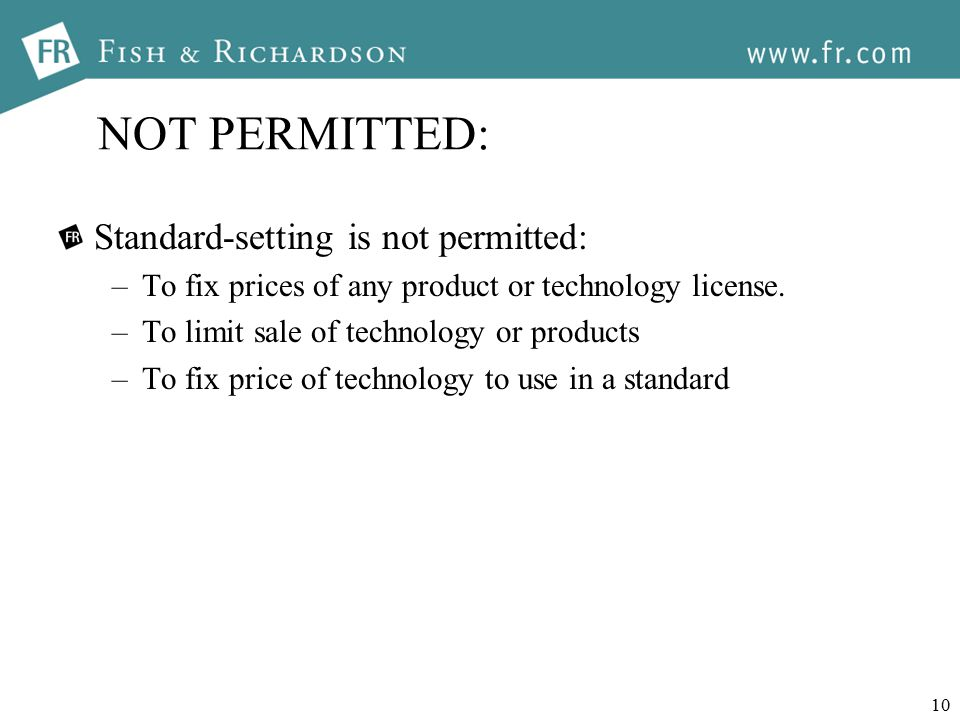 10 NOT PERMITTED: Standard-setting is not permitted: –To fix prices of any product or technology license.