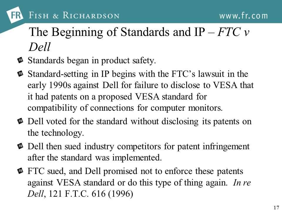 17 The Beginning of Standards and IP – FTC v Dell Standards began in product safety.
